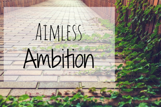 Aimless Ambition